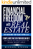 Financial Freedom With Real Estate: Start Making Money Today Because Everyone Else Is : 3 Simple Ways That Even Your…