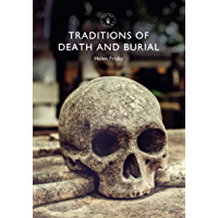 Traditions of Death and Burial (Shire Library Book 863)