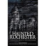 Haunted Rochester: A Supernatural History of the Lower Genesee (Haunted America)