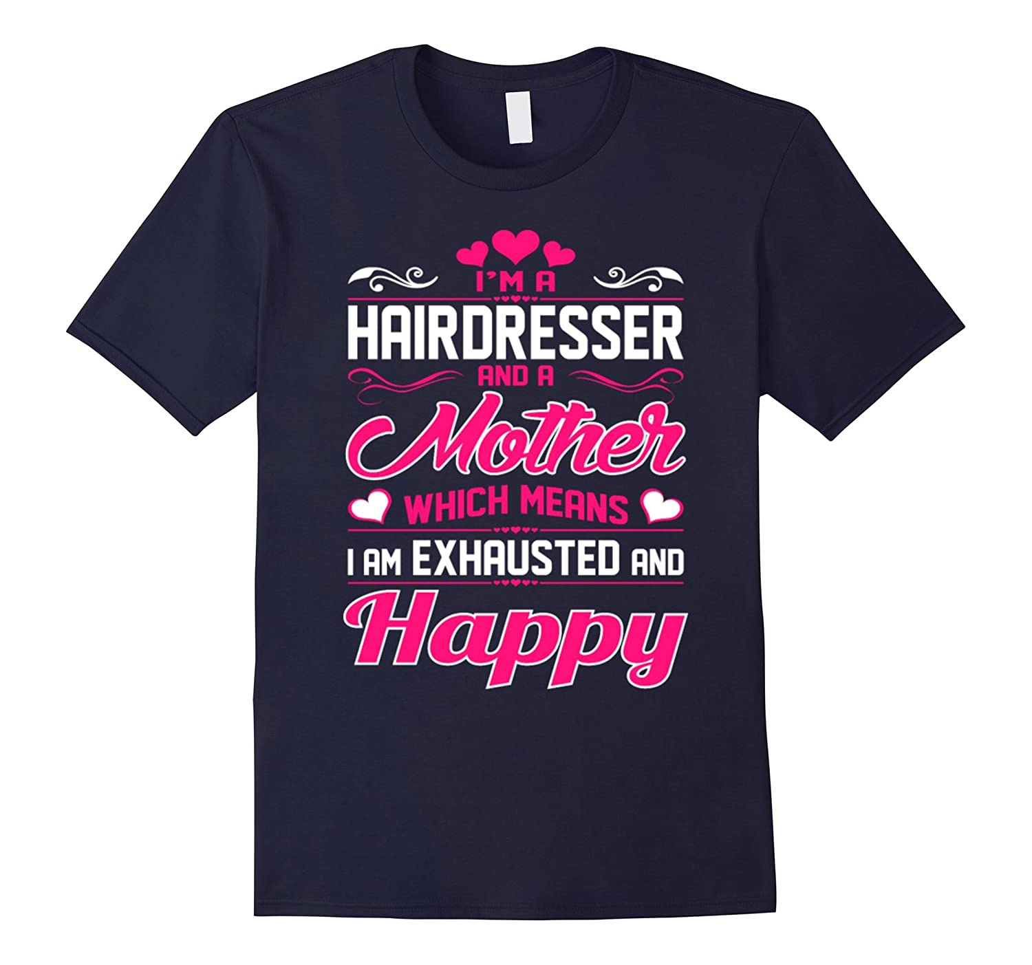 A Hairdresser Mother Means Exhausted Happy T shirt-TD
