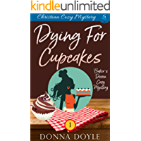 Dying for Cupcakes: Christian Cozy Mystery (A Baker's Dozen Cozy Mystery Book 1) (English Edition)