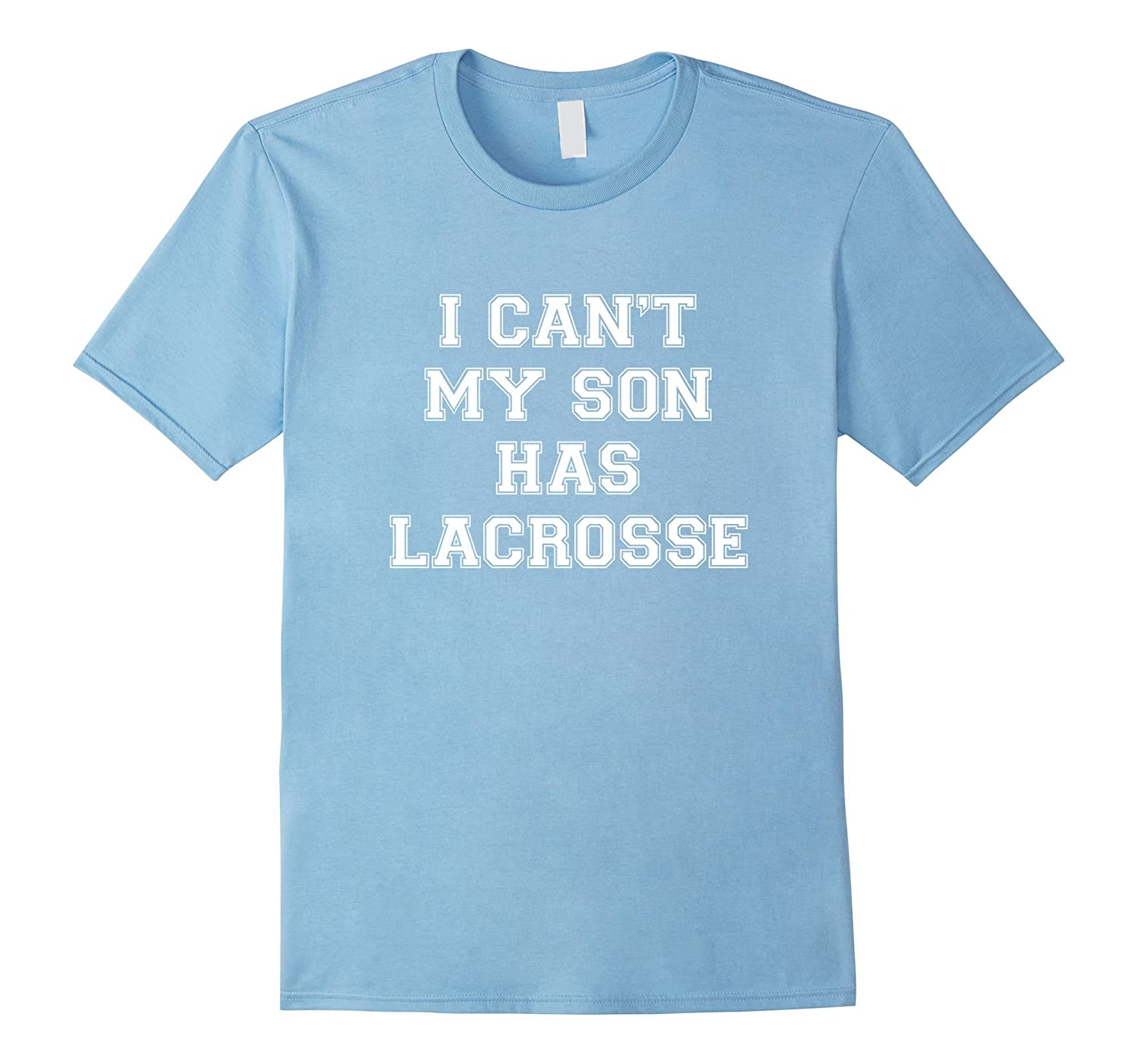 7e6e4412 I Cant My Son Has Lacrosse Lacrosse Dad Mom T-Shirt-CD – Canditee