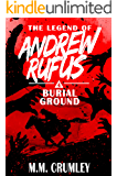 Burial Ground: The Legend of Andrew Rufus: (Book 4 of 7)