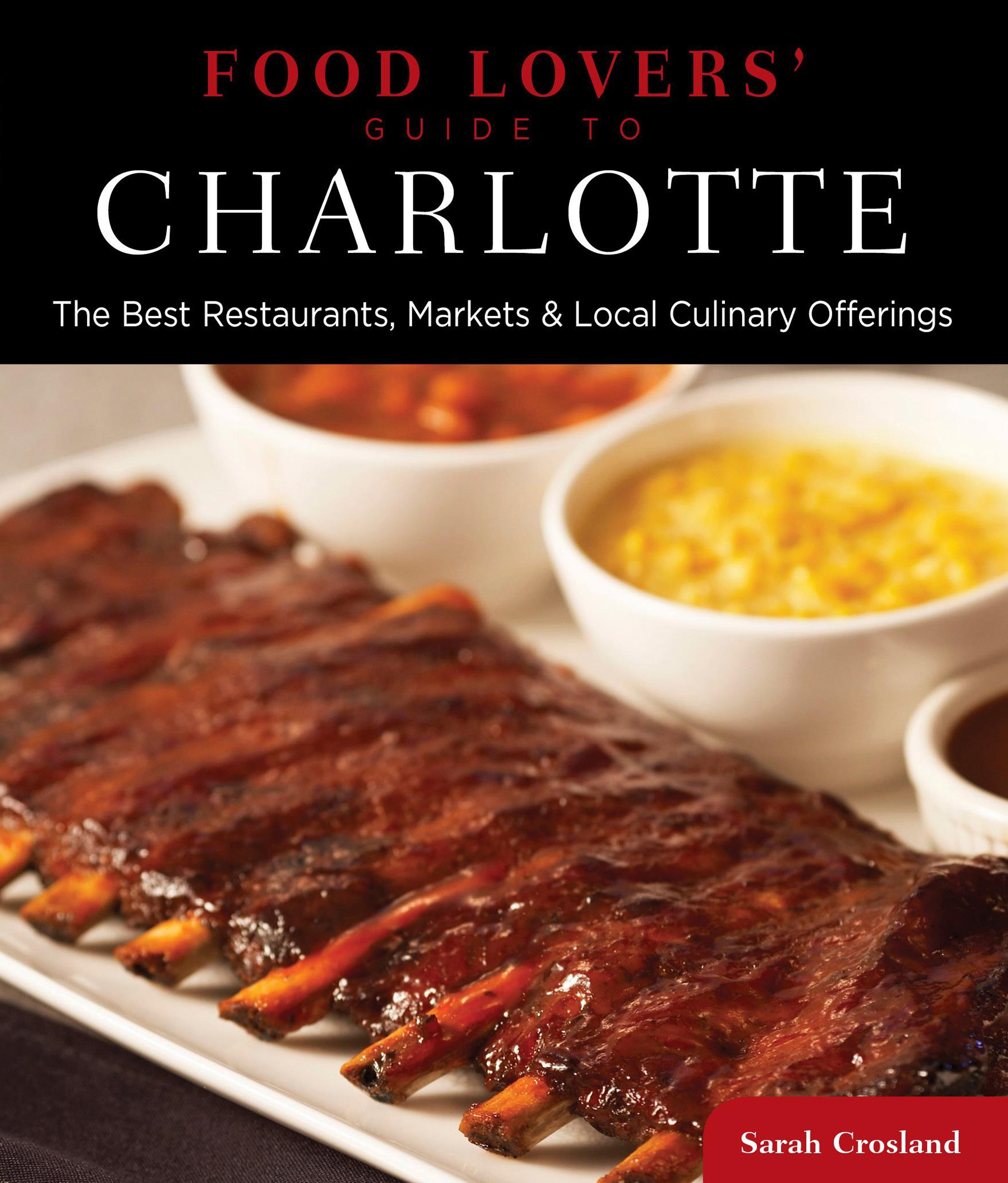 Food lovers guide to charlotte the best restaurants markets food lovers guide to charlotte the best restaurants markets local culinary offerings food lovers series sarah crosland 9780762781102 amazon forumfinder Images