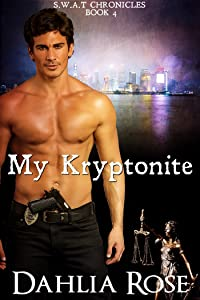 My Kryptonite (S.W.A.T Chronicles Book 4)