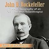 John D. Rockefeller: The Autobiography of an Oil Titan and Philanthropist