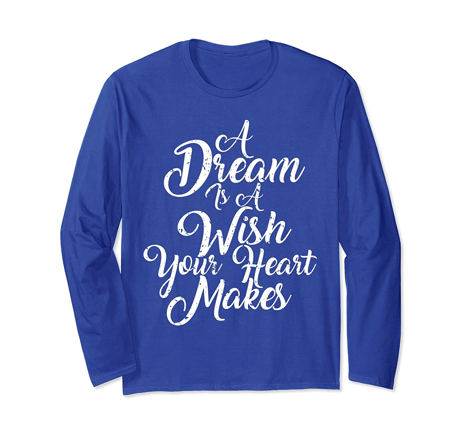 A DREAM IS A WISH YOUR HEART MAKES LONG SLEEVED SHIRT-TH