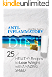 Anti-Inflammatory Diet: 25 Healthy Recipes to Lose Weight with Amazing Speed