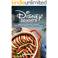 Disney Delights: Delicious Recipes Straight Out of The Magical World of Disney
