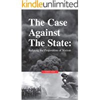 The Case Against the State: Refuting the Proposition of Statism