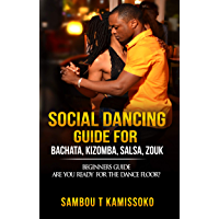 Social Dancing Guide for Bachata, Kizomba, Salsa, Zouk: Beginners Guide, Are You Ready for The Dance Floor? (SOCIAL… book cover