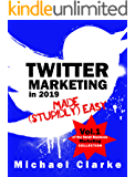 Twitter Marketing in 2019 Made (Stupidly) Easy: How to Use Twitter for Business Awesomeness (Punk Rock Marketing Collection Book 1)
