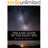 The Easy Guide to the Night Sky: Discovering the Constellations with Your Eyes and Binoculars (The Easy Astronomy Guides Book 1)