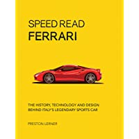 Speed Read Ferrari: The History, Technology and Design Behind Italy's Legendary Automaker