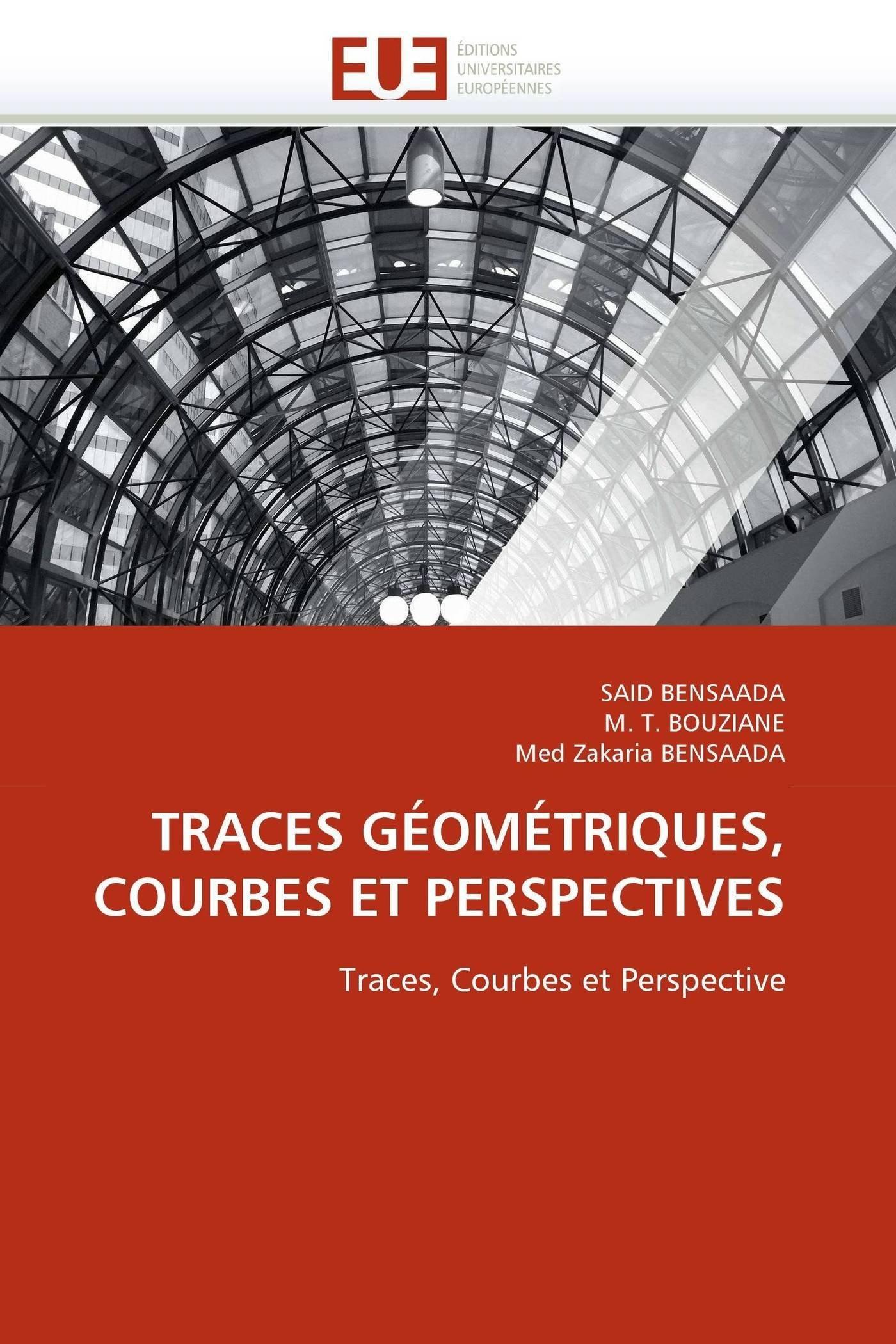 Traces géométriques, courbes et perspectives Broché – 4 janvier 2011 SAID BENSAADA M. T. BOUZIANE Med Zakaria BENSAADA Univ Européenne