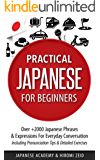 Japanese: Practical Japanese For Beginners - Over +2000 Japanese Phrases & Expressions For Everyday Conversation - Including Pronunciation Tips & Detailed Exercises