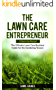 The Lawn Care Entrepreneur - A Start-Up Manual: The Ultimate Lawn Care Business Guide for the Gardening Tycoon (English Edition)