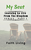 MY SEAT (Learning to Live From The Kingdom Book 1)