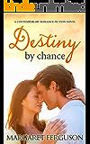 Destiny by chance: A Contemporary Romance Fiction Novel