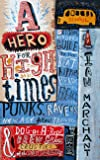 A Hero for High Times: A Younger Reader's Guide to the Beats, Hippies, Freaks, Punks, Ravers, New-Age Travellers and Dog-on-a-Rope Brew Crew Crusties of the British Isles, 1956–1994