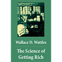 The Science of Getting Rich (The Unabridged Classic by Wallace D. Wattles)