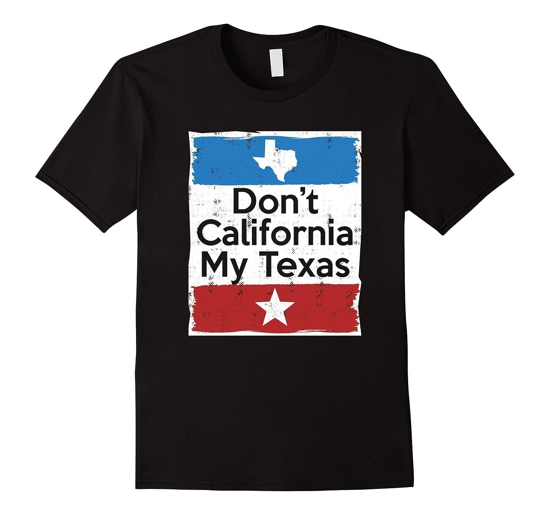 Don't California My Texas T-Shirt-CL