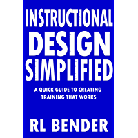 Instructional Design Simplified: A Quick Guide to Creating Training that Works (English Edition)