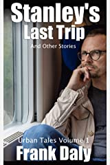 Stanley's Last Trip and Other Stories (Urban Tales Book 1) Kindle Edition