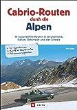 Cabrio Routen: 10 ausgewählte Routen in Deutschland, Italien, Österreich und der Schweiz, mit Karten und Übernachtungsvorschlägen. Cabrio-Routen durch die Alpen.