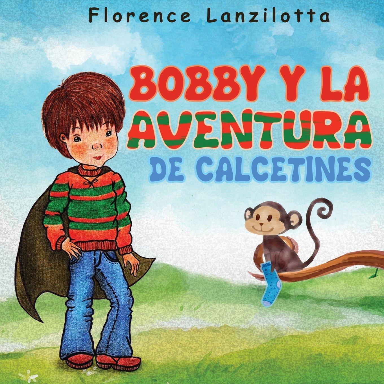 Bobby y la Aventura de Calcetines (Spanish Edition): Florence Lanzilotta: 9781723352256: Amazon.com: Books