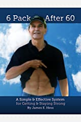 6 Pack After 60: A Simple & Effective System for Getting & Staying Strong Kindle Edition