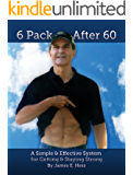 6 Pack After 60: A Simple & Effective System for Getting & Staying Strong (English Edition)