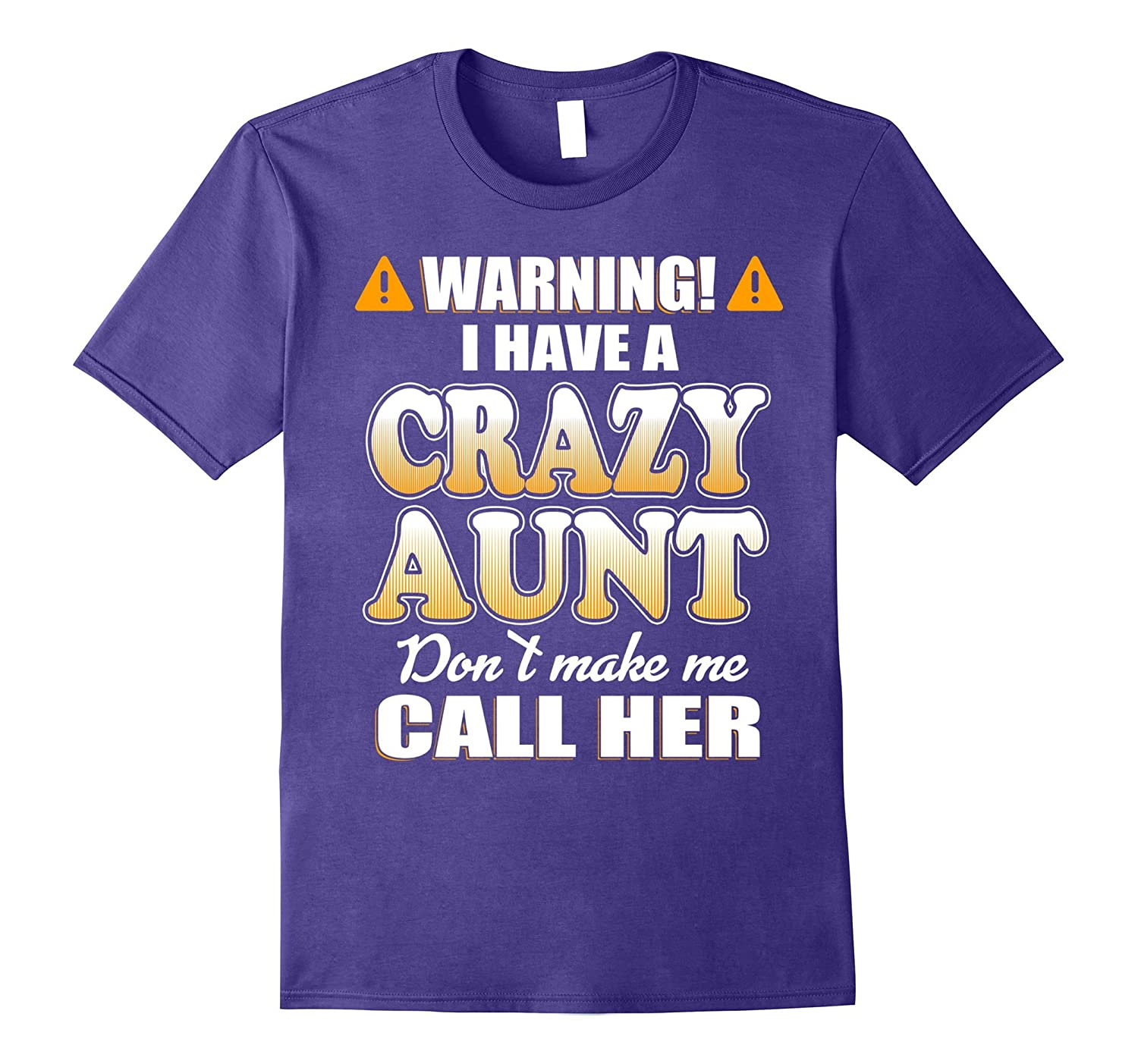 Warning I have an crazy Aunt Don't make me call her T-shirt