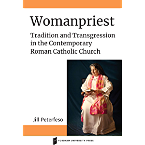 Womanpriest: Tradition and Transgression in the Contemporary Roman Catholic Church (Catholic Practice in North America)