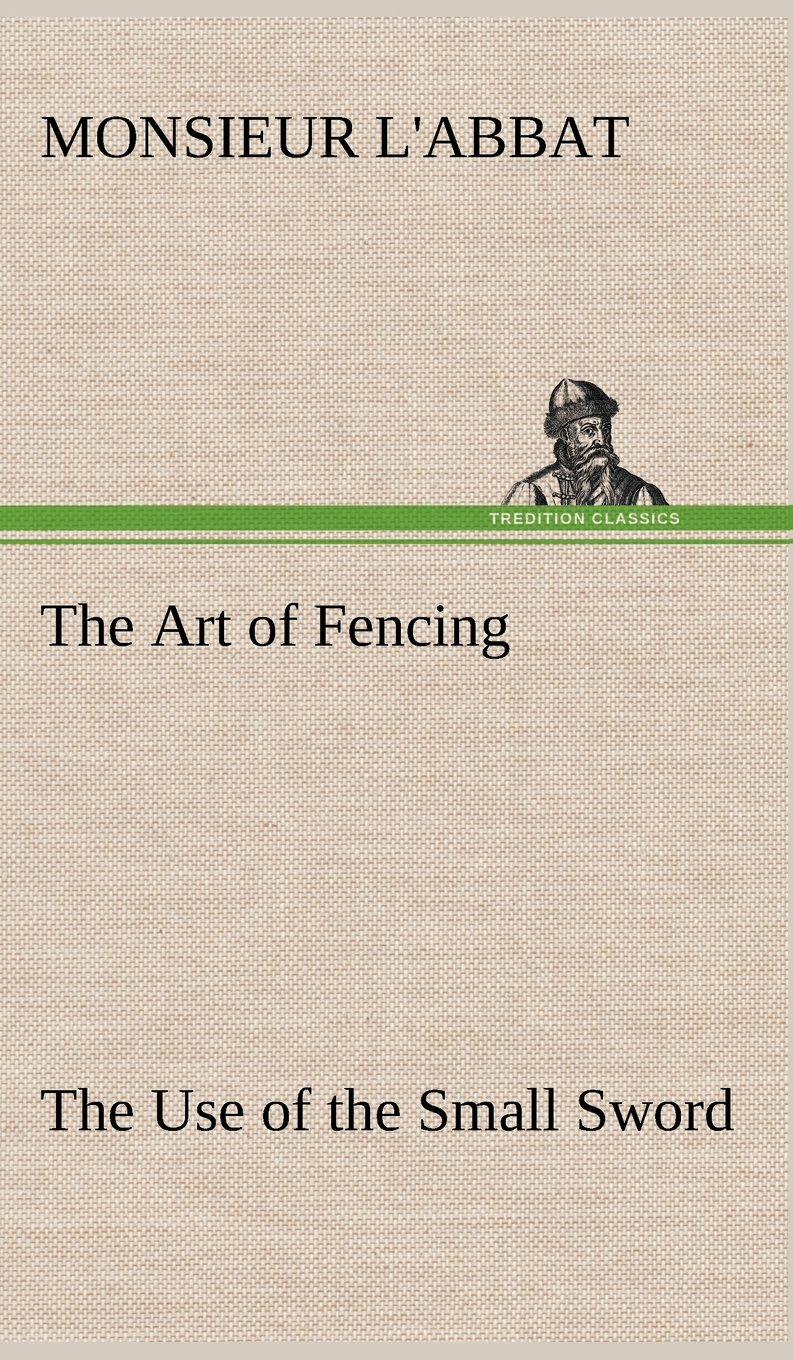 Read Online The Art of Fencing The Use of the Small Sword PDF