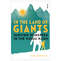 In the Land of Giants: hunting monsters in the Hindu Kush