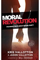 Moral Revolution: The Naked Truth About Sexual Purity Kindle Edition