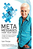 Meta Messages From Your Body: Discover the Cause of Disease and Why Your Body Doesn't Make Mistakes (English Edition)