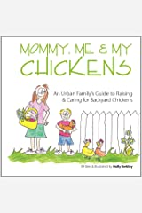 Mommy, Me & My Chickens: An Urban Family's Guide to Raising & Caring for Backyard Chickens Paperback