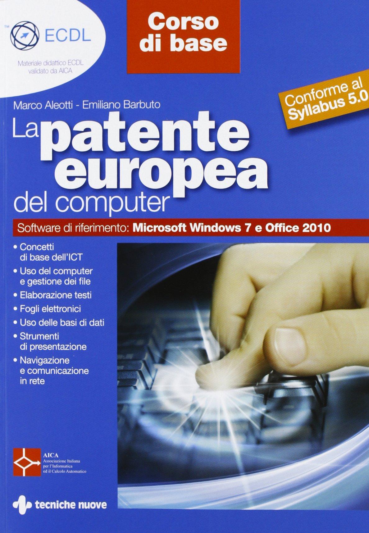 La patente europea del computer. Core level-corso base. Conforme al Syllabus 5.0 Copertina flessibile – 24 apr 2013 Marco Aleotti Emiliano Barbuto Tecniche Nuove 8848127258