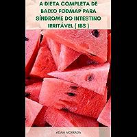 A Dieta Completa De Baixo Fodmap Para Síndrome Do Intestino Irritável ( IBS ) : Receitas E Planos De Refeição Para Dieta…