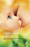 Le Guide de l'allaitement naturel: Nourrir son enfant en toute liberté (Naissances)