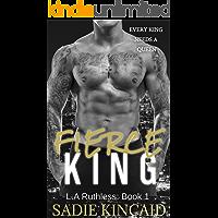 Fierce King: A Dark Mafia/ Forced Marriage Romance (L.A. Ruthless Series Book 1)