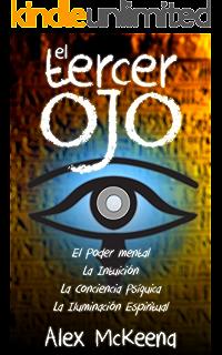 EL TERCER OJ: PODER MENTAL, INTUICIÓN Y CONCIENCIA PSÍQUICA / Third Eye: Mind