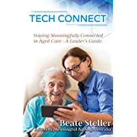 Tech Connect: Staying Meaningfully Connected in Aged Care. A Leader's Guide