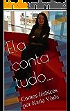 Ela conta tudo...: Contos lésbicos por Katia Viula