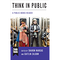 Think in Public: A Public Books Reader (Public Books Series) (English Edition)