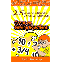 Focus On Solving Equations: 25 Fun Solving Equation Math Games & Activities (Focus On Math Series Book 1) (English Edition)