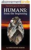 Humans: from the beginning: From the first apes to the first cities (English Edition)