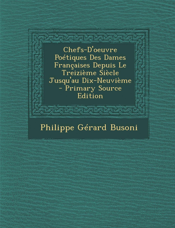 Chefs-D'Oeuvre Poetiques Des Dames Francaises Depuis Le Treizieme Siecle Jusqu'au Dix-Neuvieme - Primary Source Edition pdf